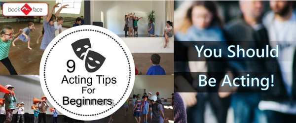 9 ACTING TIPS FOR BEGINNERS